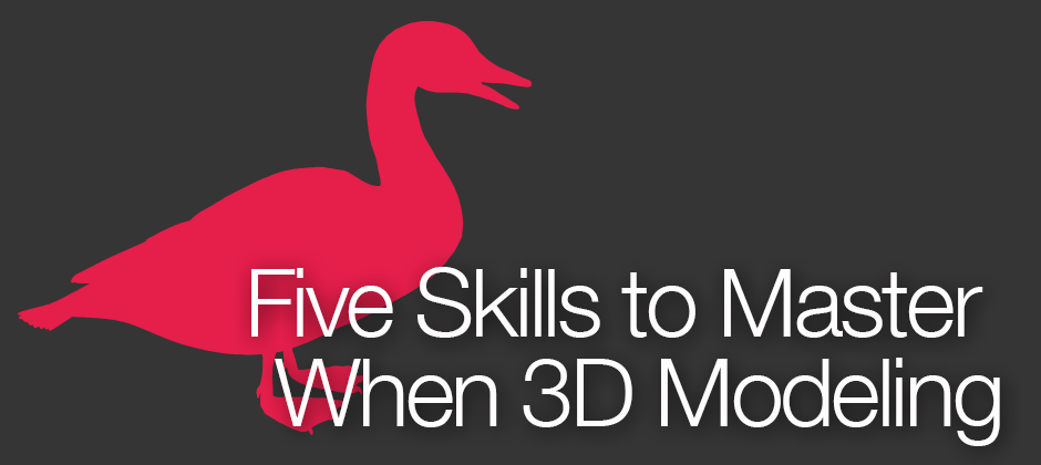 Top 5 Skills to Master when 3D Modeling