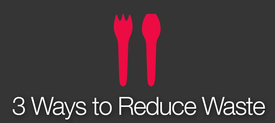 Three Ways to Reduce Waste