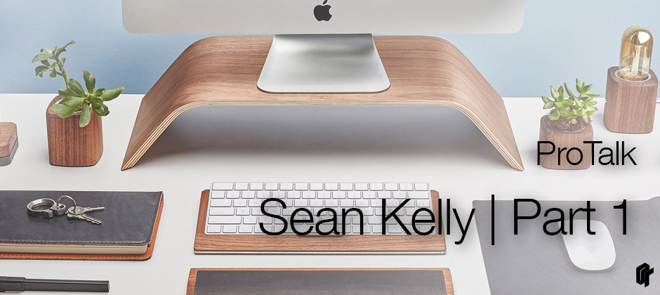 ProTalk: Designer Sean Kelly – Part 1